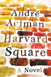 Andre Aciman, Harvard Square: A Novel