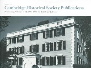 Index to Cambridge Historical Society Publications Proceedings